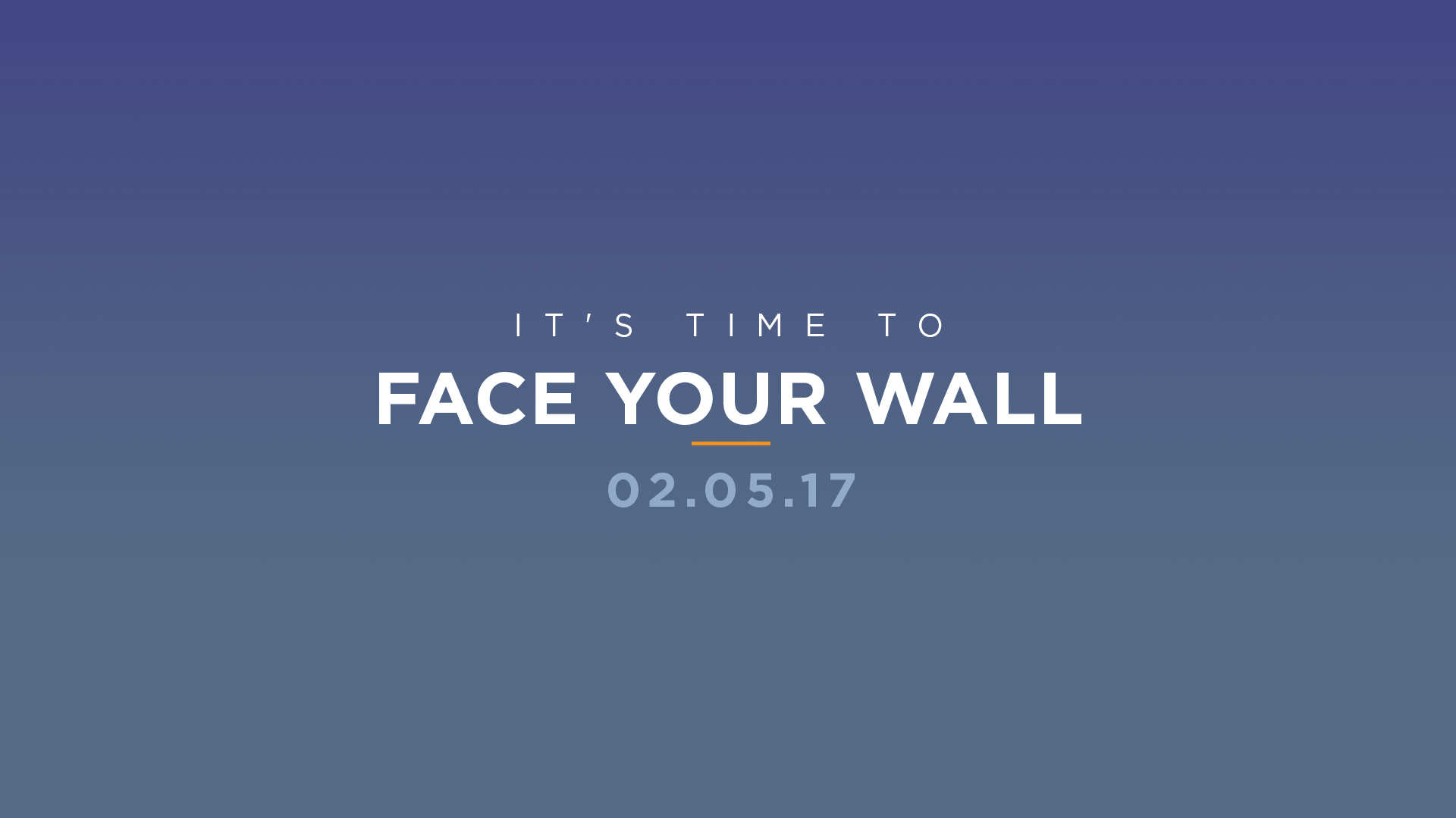 It's Time To Face Your Wall